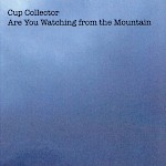 Cup Collector - Are You Watching From The Mountain