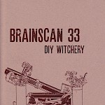 Alex Wrekk - Brainscan #33: DIY Witchery (An Exploration of Secular Witchcraft)