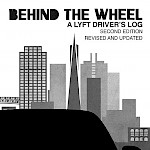 Kelly Dessaint - Behind the Wheel #1: A Lyft Driver's Log (Second Edition)