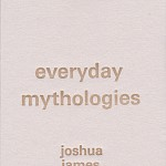 Joshua James Amberson - Everyday Mythologies