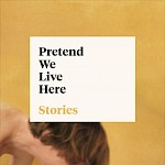 Genevieve Hudson - Pretend We Live Here: Stories