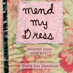 Neely Bat Chestnut - Mend My Dress: Collected Zines 2005-2007