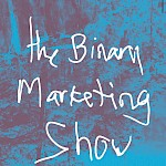 The Binary Marketing Show - Anticipation of Something Else