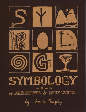 Annie Murphy - Symbology: An A to Z of Archetypes